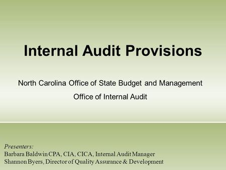 Internal Audit Provisions North Carolina Office of State Budget and Management Office of Internal Audit Presenters: Barbara Baldwin CPA, CIA, CICA, Internal.