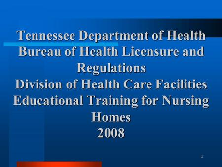 1 Tennessee Department of Health Bureau of Health Licensure and Regulations Division of Health Care Facilities Educational Training for Nursing Homes 2008.