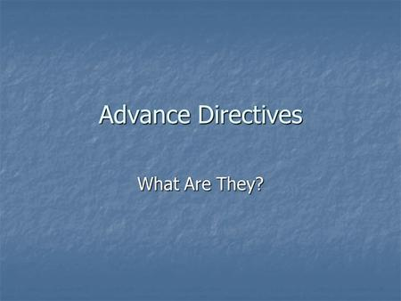 Advance Directives What Are They?. Types of Advance Directives Durable Power of Attorney for Health Care/ Appointment of Health Care Agent Durable Power.