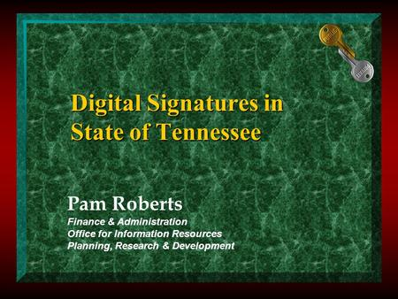Digital Signatures in State of Tennessee Pam Roberts Finance & Administration Office for Information Resources Planning, Research & Development.