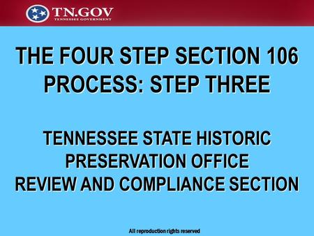 THE FOUR STEP SECTION 106 PROCESS: STEP THREE TENNESSEE STATE HISTORIC PRESERVATION OFFICE REVIEW AND COMPLIANCE SECTION All reproduction rights reserved.