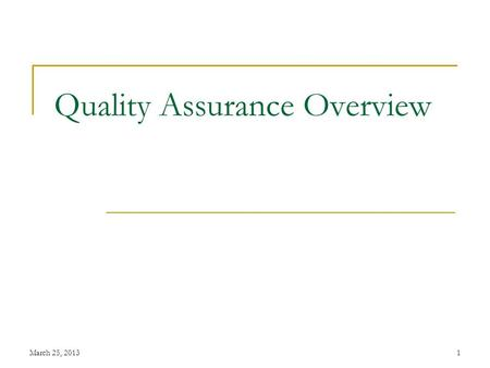 March 25, 20131 Quality Assurance Overview. March 25, 20132 Quality Assurance System Overview FY 04/05- new Quality Assurance tools implemented, taking.