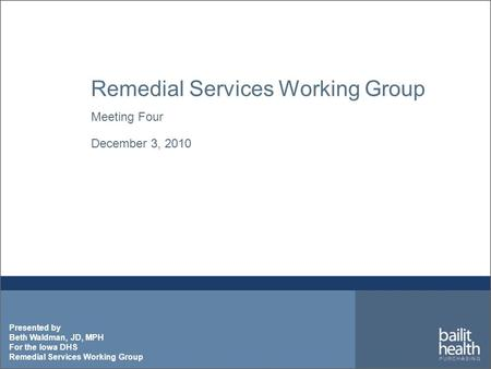 Presented by Beth Waldman, JD, MPH For the Iowa DHS Remedial Services Working Group Meeting Four December 3, 2010.
