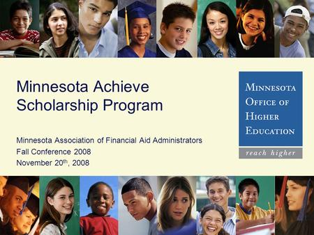 Minnesota Achieve Scholarship Program Minnesota Association of Financial Aid Administrators Fall Conference 2008 November 20 th, 2008.