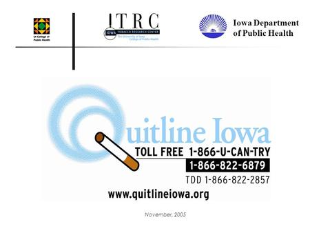 November, 2005 Iowa Department of Public Health. Tobacco Use in Iowa Approximately 4,600 tobacco- related deaths annually 20% of high school students.