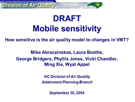 DRAFT Mobile sensitivity How sensitive is the air quality model to changes in VMT? Mike Abraczinskas, Laura Boothe, George Bridgers, Phyllis Jones, Vicki.