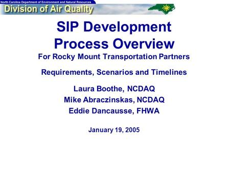 SIP Development Process Overview For Rocky Mount Transportation Partners Requirements, Scenarios and Timelines Laura Boothe, NCDAQ Mike Abraczinskas, NCDAQ.