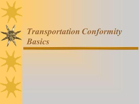 Transportation Conformity Basics. What is Transportation Conformity? Transportation conformity (conformity) is a way to ensure that Federal funding and.