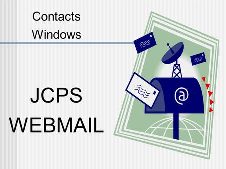 Contacts Windows JCPS WEBMAIL. The Easiest Way to Add a Contact 1. Open a received e-mail. 2. Right click on the senders e-mail address. 3. Select Add.