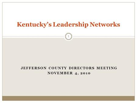JEFFERSON COUNTY DIRECTORS MEETING NOVEMBER 4, 2010 Kentuckys Leadership Networks 1.