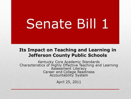 Senate Bill 1 Its Impact on Teaching and Learning in Jefferson County Public Schools Kentucky Core Academic Standards Characteristics of Highly Effective.