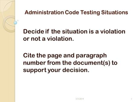 Administration Code Testing Situations Decide if the situation is a violation or not a violation. Cite the page and paragraph number from the document(s)