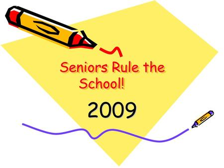 Seniors Rule the School! 2009. Graduation Requirements Course Credits English4 Mathematics3 Science3 Social Studies4 HVPA1 Foreign Language2 Technology1.