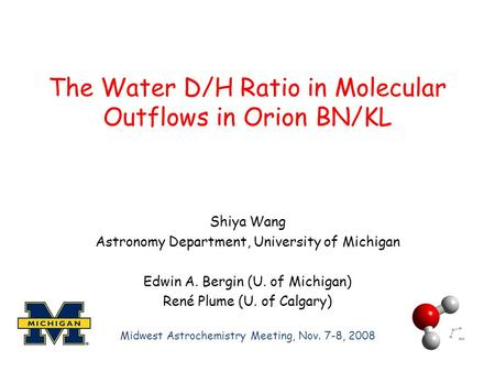 The Water D/H Ratio in Molecular Outflows in Orion BN/KL Shiya Wang Astronomy Department, University of Michigan Edwin A. Bergin (U. of Michigan) René