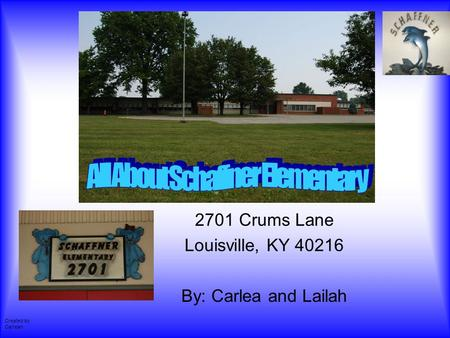 2701 Crums Lane Louisville, KY 40216 By: Carlea and Lailah Created by Carlean.