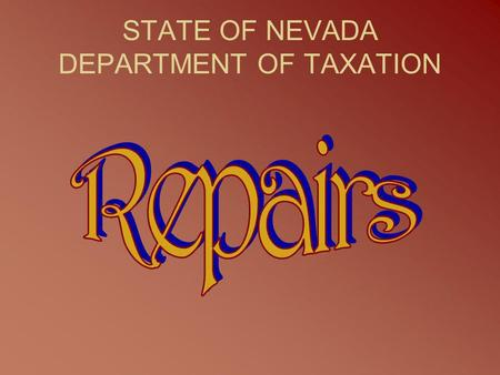 STATE OF NEVADA DEPARTMENT OF TAXATION. All tangible personal property is taxable unless specifically exempted by statute Repair labor is considered a.