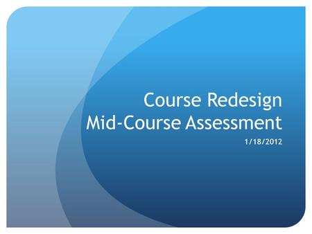 Course Redesign Mid-Course Assessment 1/18/2012. Lessons Learned from Pilot Mathematics Models diverse Emporium Replacement Linked Workshop All reported.