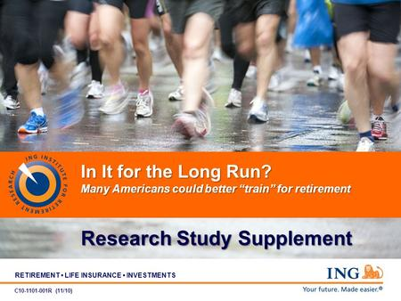 RETIREMENT LIFE INSURANCE INVESTMENTS In It for the Long Run? Many Americans could better train for retirement Research Study Supplement C10-1101-001R.