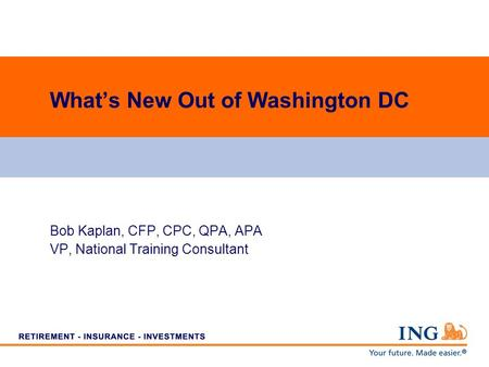 Whats New Out of Washington DC Bob Kaplan, CFP, CPC, QPA, APA VP, National Training Consultant.