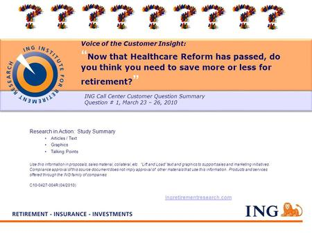 Voice of the Customer Insight: Now that Healthcare Reform has passed, do you think you need to save more or less for retirement? Research in Action: Study.