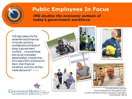 ING studies the economic outlook of todays government workforce Public Employees In Focus ING digs deep into the retirement and financial mind-set, opinions,