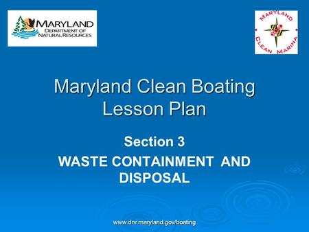 Www.dnr.maryland.gov/boating Maryland Clean Boating Lesson Plan Section 3 WASTE CONTAINMENT AND DISPOSAL.