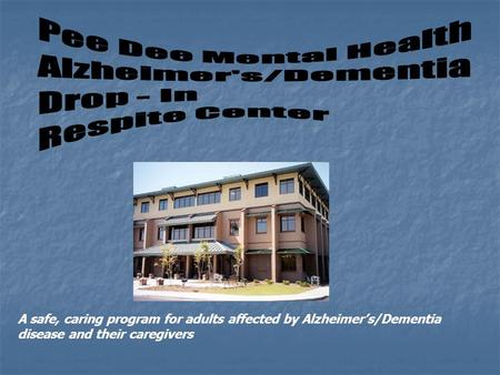 A safe, caring program for adults affected by Alzheimers/Dementia disease and their caregivers.