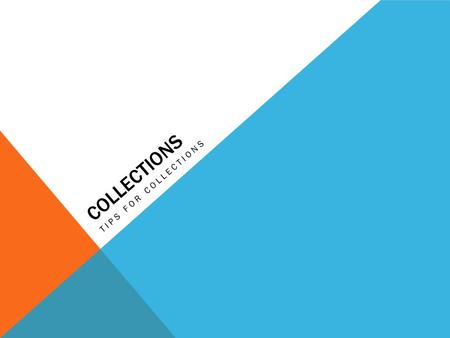 COLLECTIONS TIPS FOR COLLECTIONS Collect within 1 st 30 days. Designate a time to review accounts weekly. Follow up on past due accounts. Restate the.