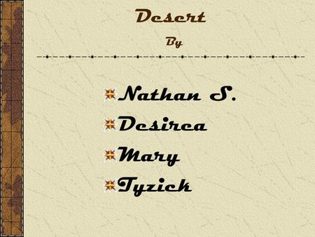 Desert By Nathan S. Desirea Mary Tyzick Desert Habitat and map Where deserts are The world's largest desert is actually the continent of Antarctica it.