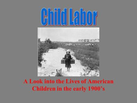 A Look into the Lives of American Children in the early 1900s.