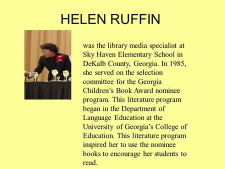 HELEN RUFFIN was the library media specialist at Sky Haven Elementary School in DeKalb County, Georgia. In 1985, she served on the selection committee.