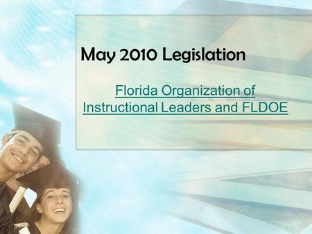 May 2010 Legislation Florida Organization of Instructional Leaders and FLDOE.