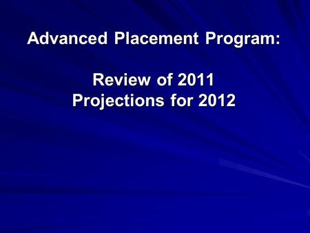Advanced Placement Program: Review of 2011 Projections for 2012.
