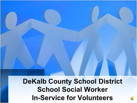 DeKalb County School District School Social Worker In-Service for Volunteers.