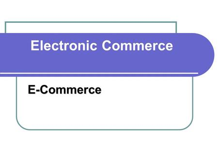 Electronic Commerce E-Commerce. WebSites & Businesses Businesses use Web Sites to sell products and services to consumers all over the globe.