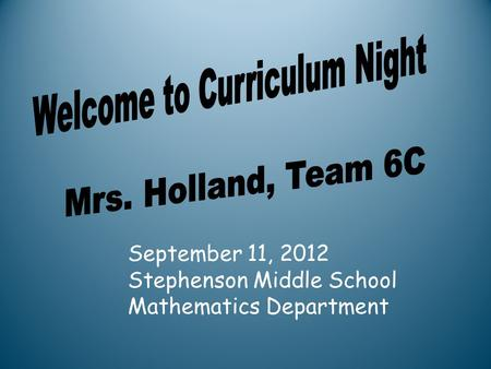 September 11, 2012 Stephenson Middle School Mathematics Department.