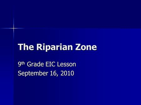 The Riparian Zone 9 th Grade EIC Lesson September 16, 2010.