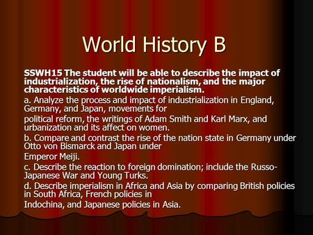World History B SSWH15 The student will be able to describe the impact of industrialization, the rise of nationalism, and the major characteristics of.