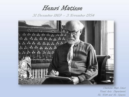 Henri Matisse 31 December 1869 – 3 November 1954 Clarkston High School
