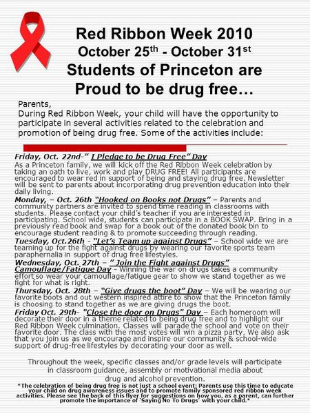 Red Ribbon Week 2010 October 25 th - October 31 st Students of Princeton are Proud to be drug free… Friday, Oct. 22nd- I Pledge to be Drug Free Day As.