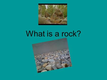 What is a rock?.