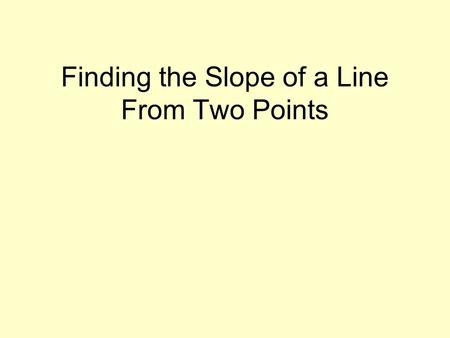 Finding the Slope of a Line From Two Points