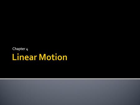 Chapter 4 Linear Motion.