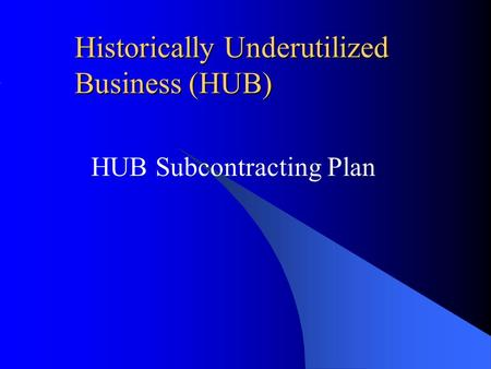 Historically Underutilized Business (HUB) HUB Subcontracting Plan.