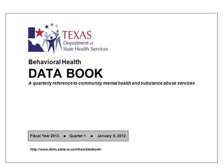Behavioral Health DATA BOOK A quarterly reference to community mental health and substance abuse services Fiscal Year 2013 Quarter 1 January 9, 2012