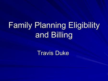Family Planning Eligibility and Billing Travis Duke.