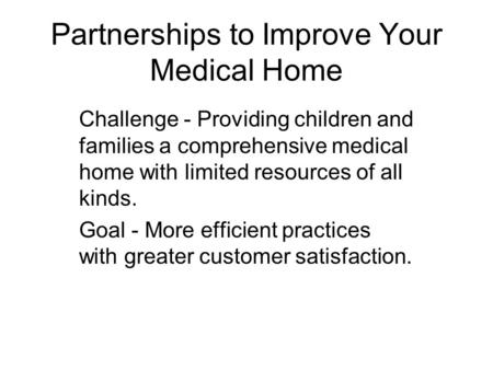 Partnerships to Improve Your Medical Home Challenge - Providing children and families a comprehensive medical home with limited resources of all kinds.