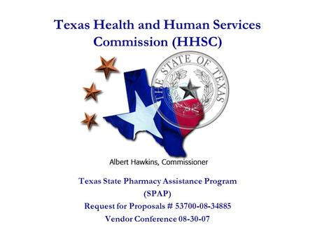 Texas Health and Human Services Commission (HHSC ) Texas State Pharmacy Assistance Program (SPAP) Request for Proposals # 53700-08-34885 Vendor Conference.
