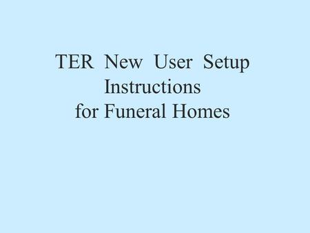 TER New User Setup Instructions for Funeral Homes.