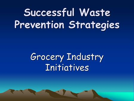 Successful Waste Prevention Strategies Grocery Industry Initiatives.